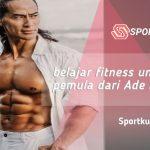 Belajar Fitness Untuk Pemula Dari Ade Rai
