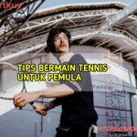 10 Tips Bermain Tennis Untuk Pemula Agar Cepat Pro